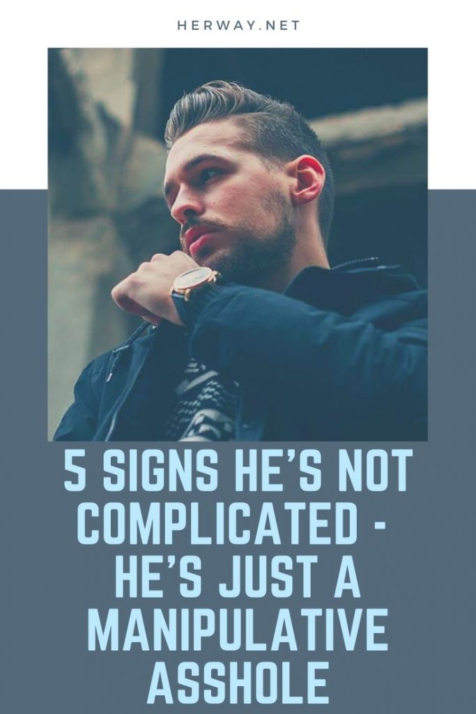 5 Signs He's Not Complicated - He's Just a Manipulative Asshole