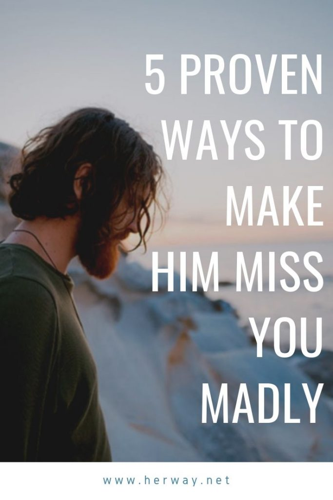 5 Proven Ways to Make Him Miss You Madly