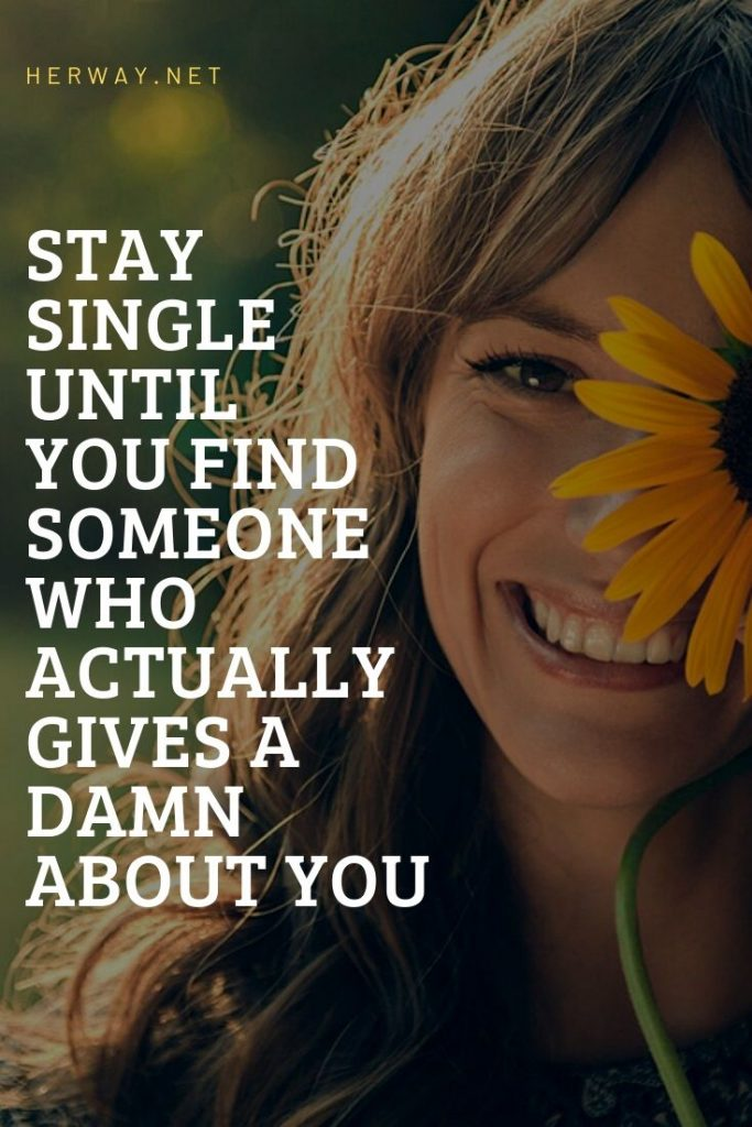 Stay Single Until You Find Someone Who ACTUALLY Gives a Damn About You