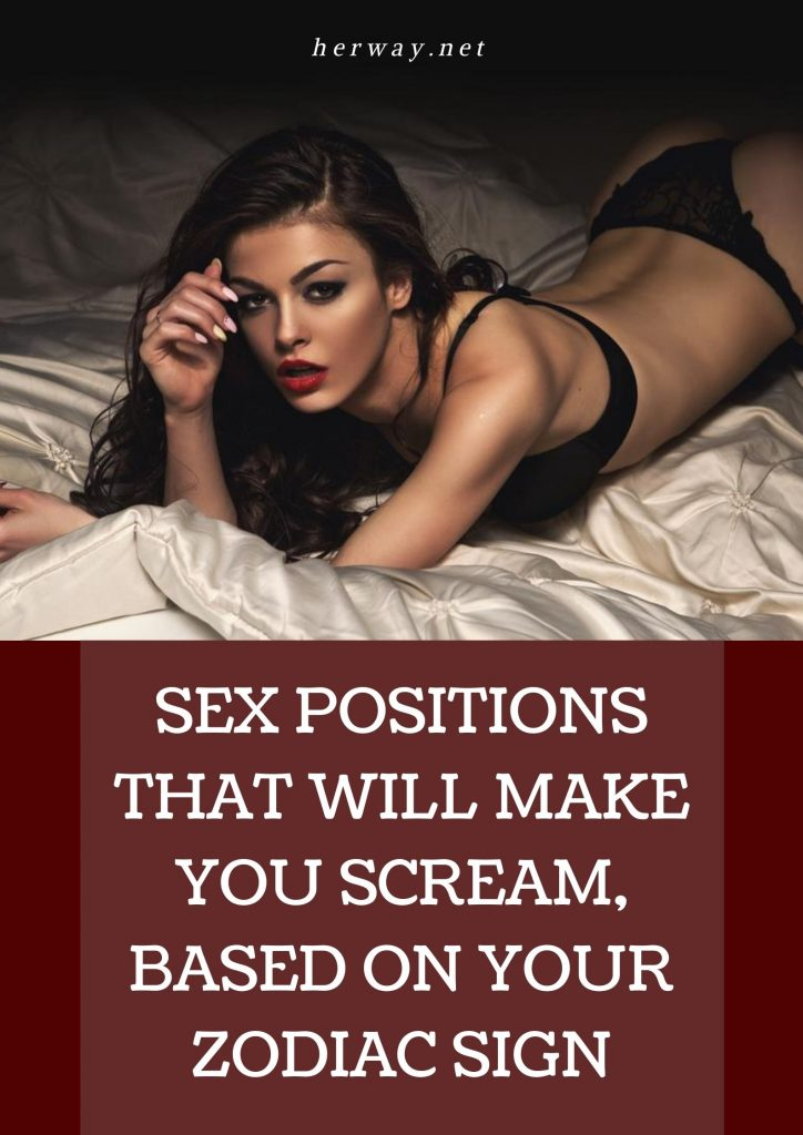 Sex Positions That Will Make You Scream, Based On Your Zodiac Sign