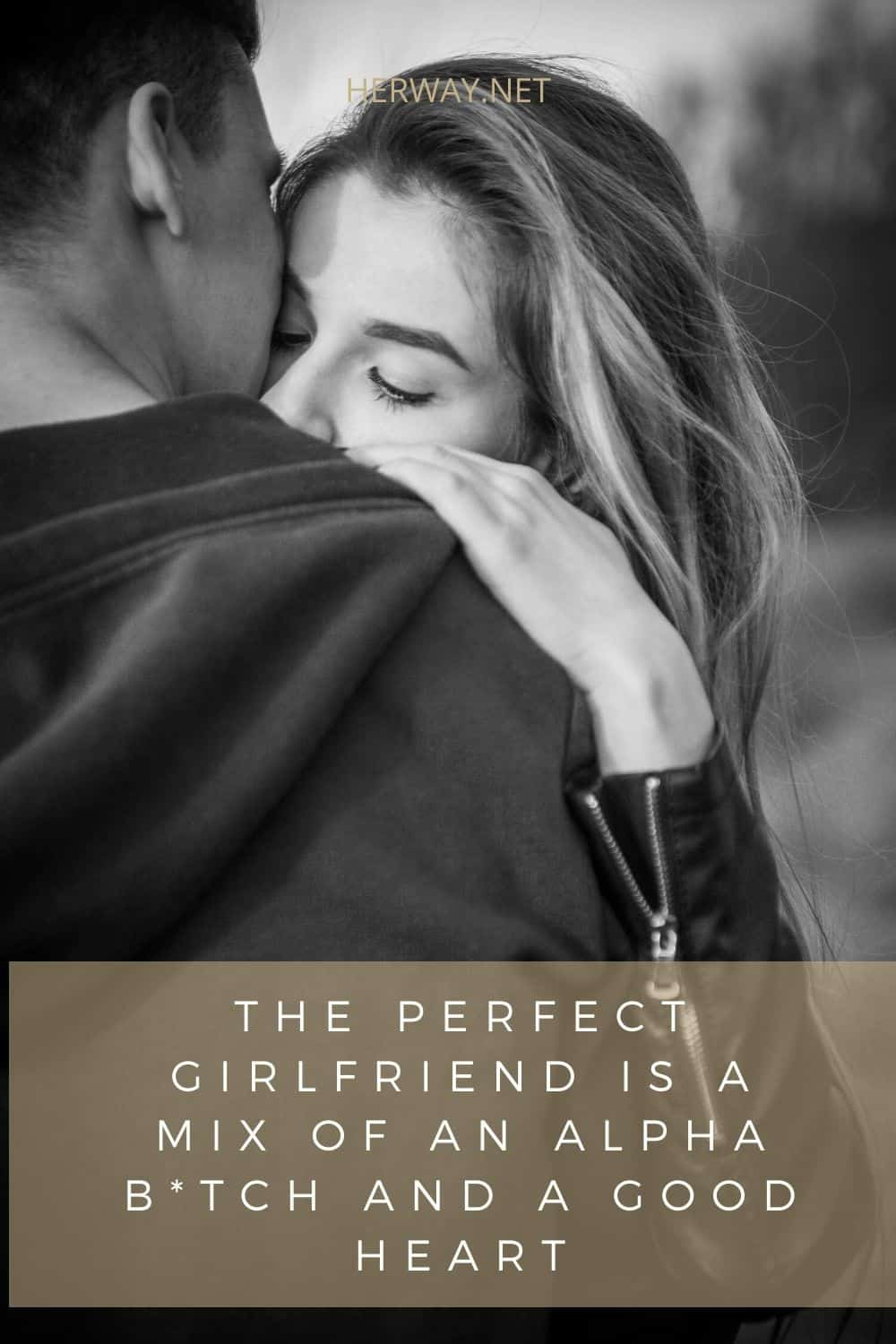 THE PERFECT GIRLFRIEND IS A MIX OF AN ALPHA B*TCH AND A GOOD HEART