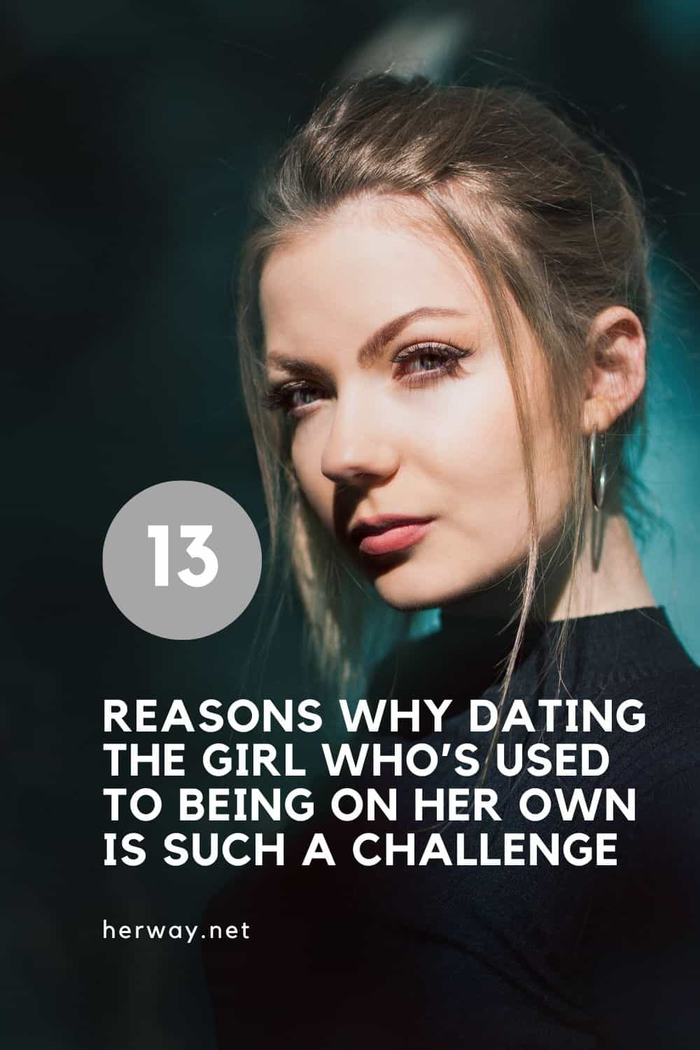 13 REASONS WHY DATING THE GIRL WHO'S USED TO BEING ON HER OWN IS SUCH A CHALLENGE