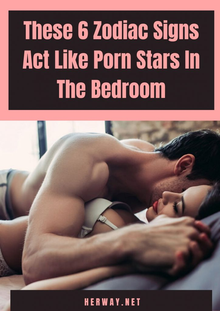 These 6 Zodiac Signs Act Like Porn Stars In The Bedroom