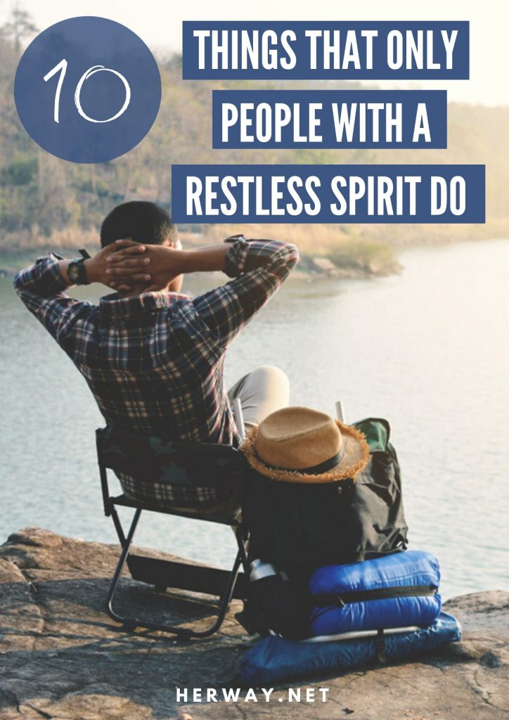 10 Things That Only People With A Restless Spirit Do