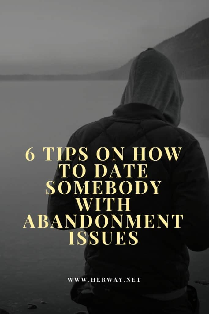 6 Tips On How To Date Somebody With Abandonment Issues