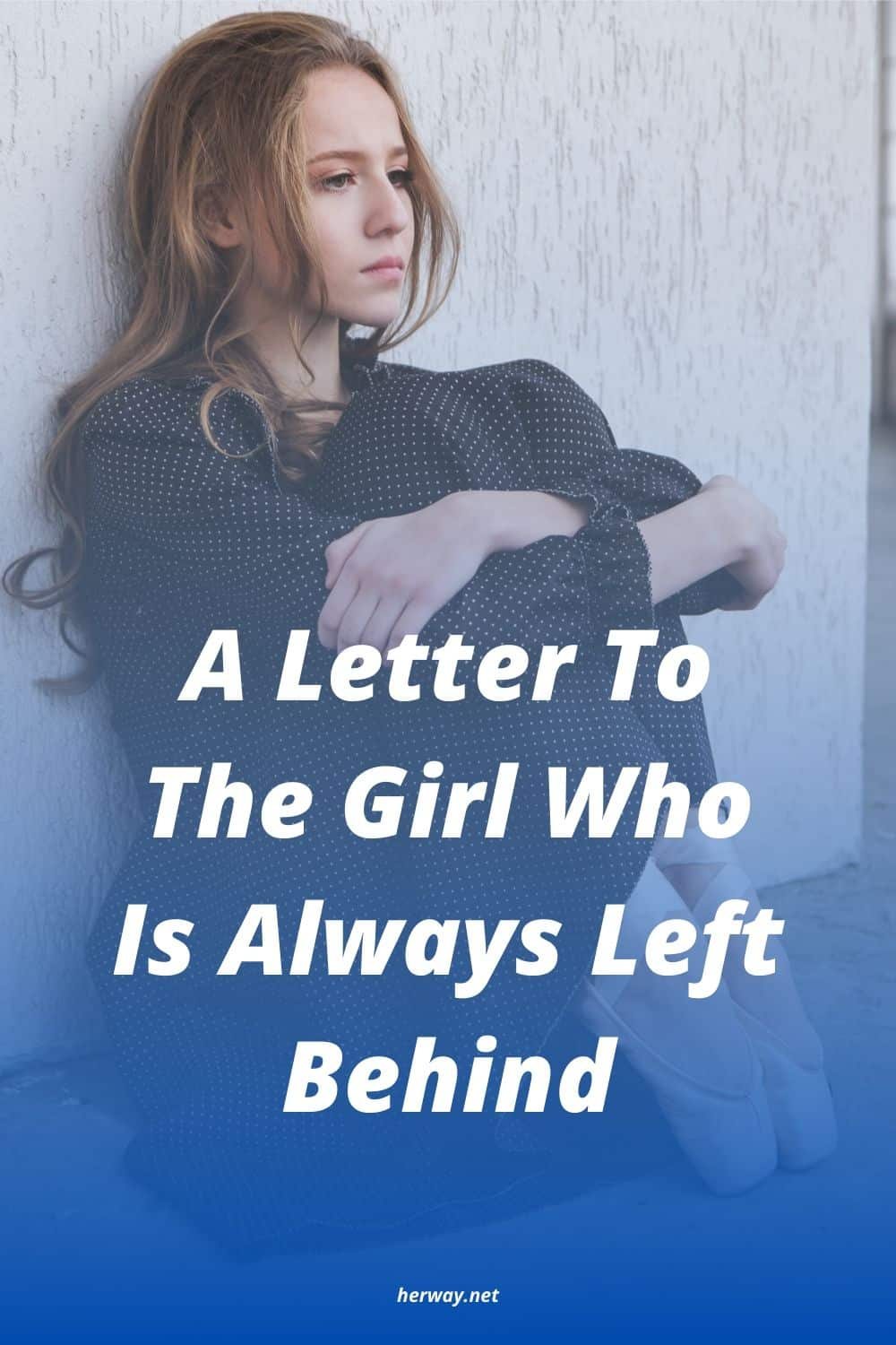 A Letter To The Girl Who Is Always Left Behind