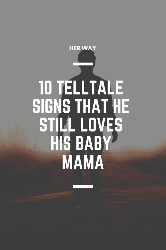 10 Telltale Signs That He Still Loves His Baby Mama