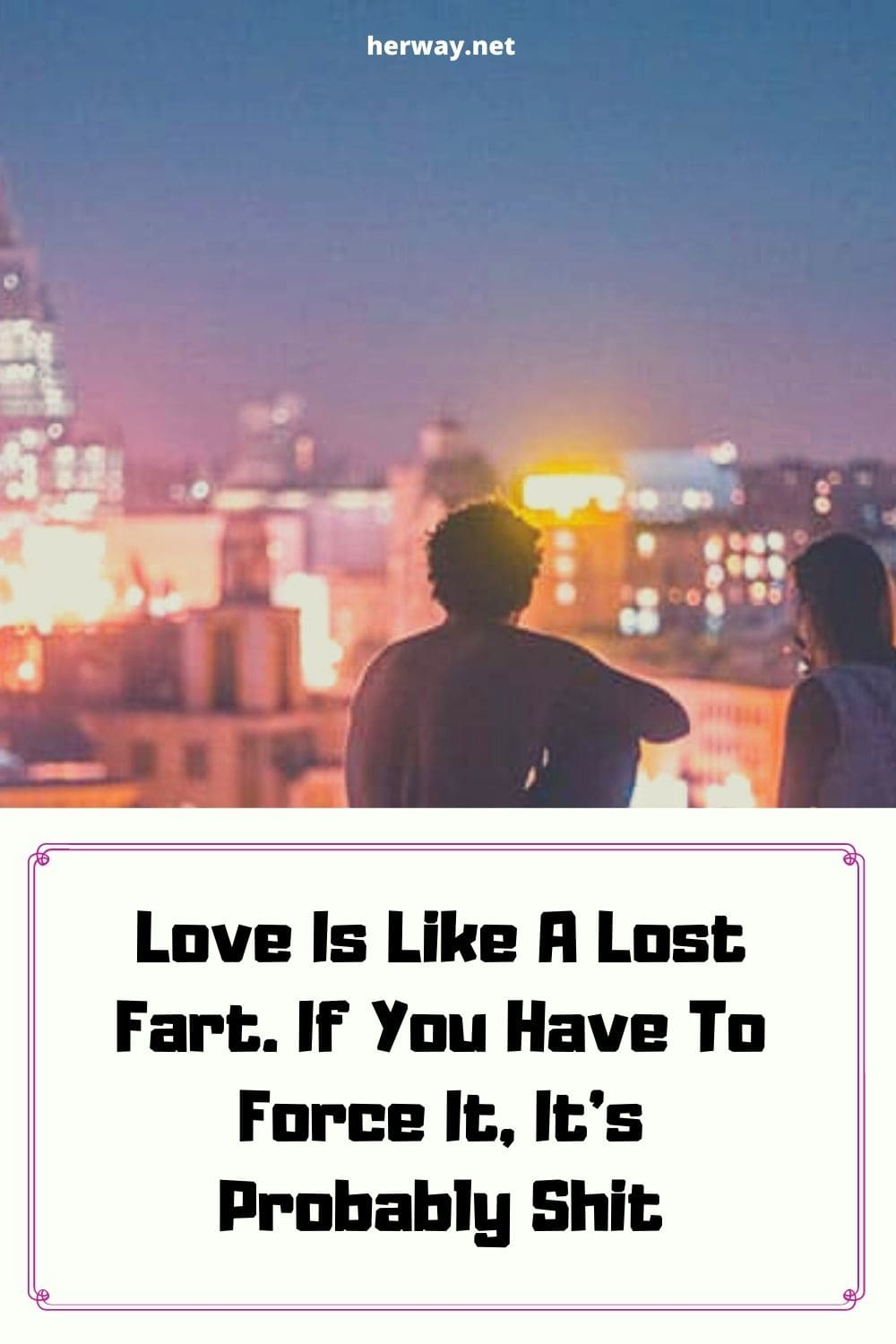 Love Is Like A Lost Fart. If You Have To Force It, It's Probably Shit