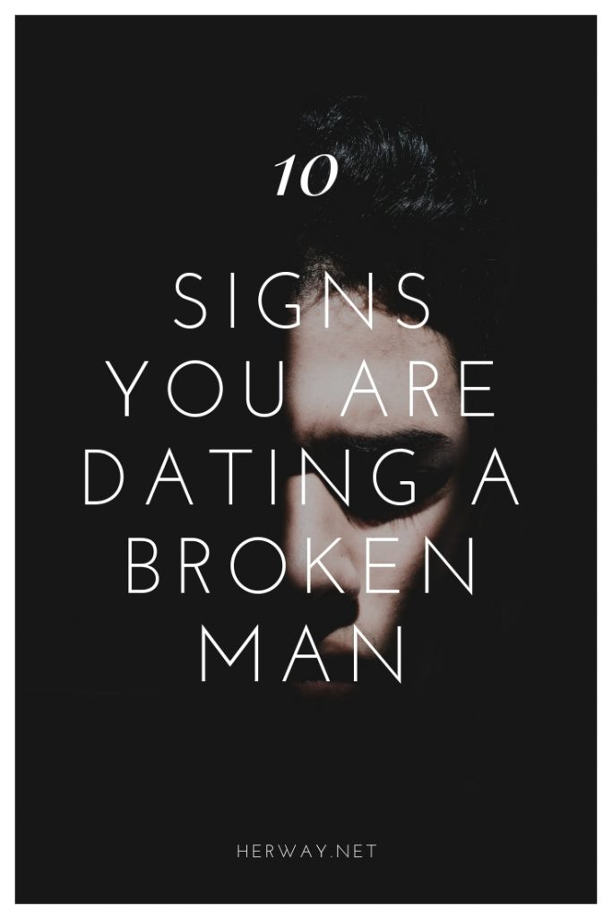 10 Signs You Are Dating A Broken Man