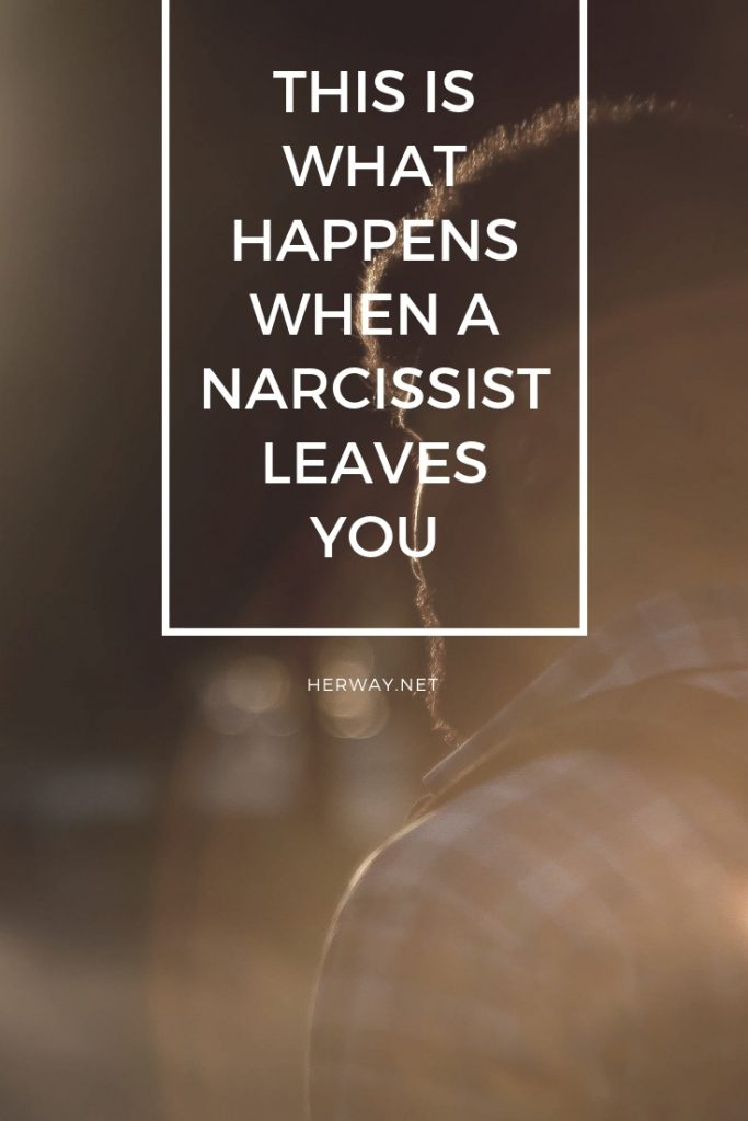 This Is What Happens When A Narcissist Leaves You