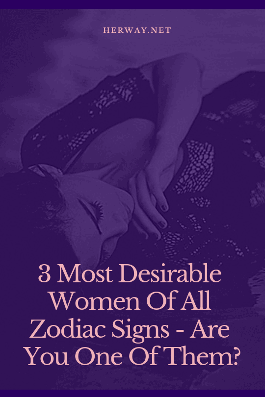 3 Most Desirable Women Of All Zodiac Signs - Are You One Of Them?