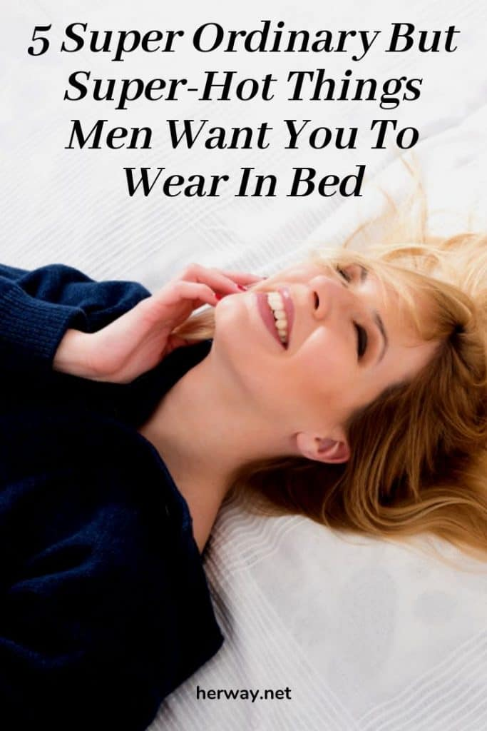 5 Super Ordinary But Super-Hot Things Men Want You To Wear In Bed