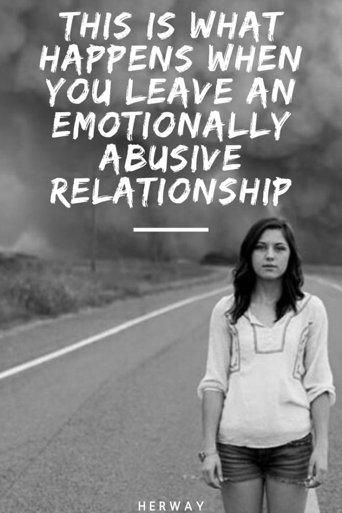 This Is What Happens When You Leave An Emotionally Abusive Relationship