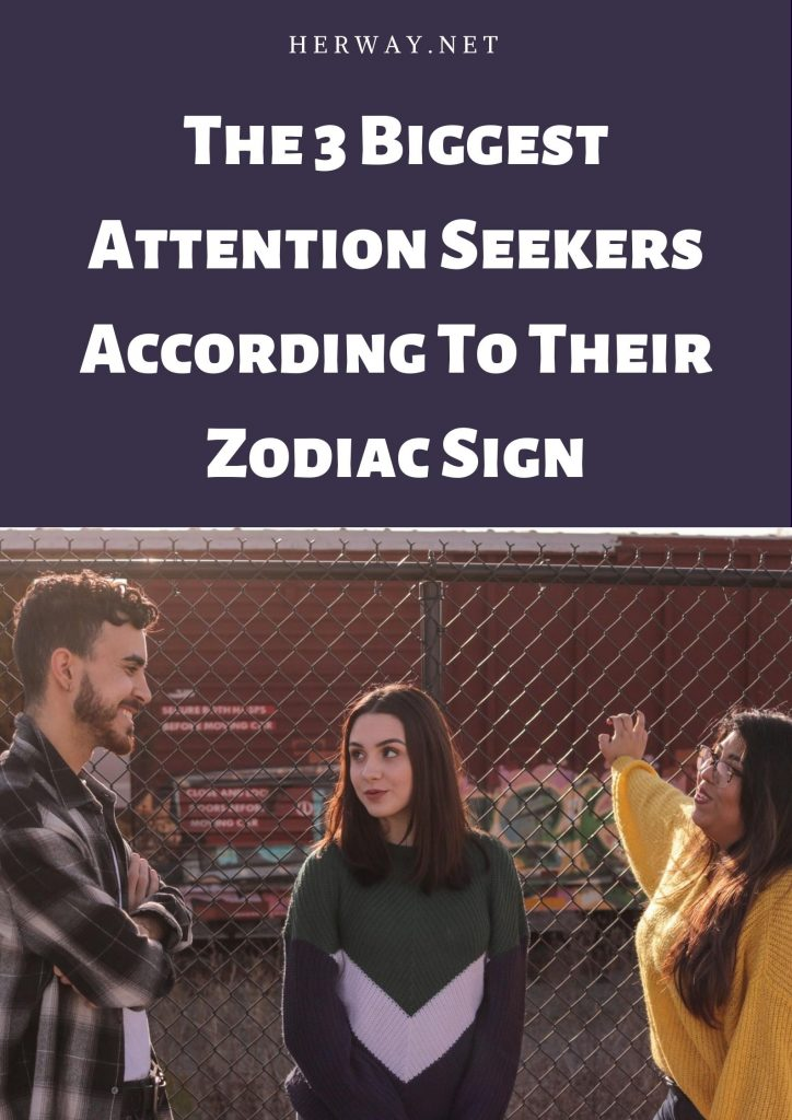The 3 Biggest Attention Seekers According To Their Zodiac Sign