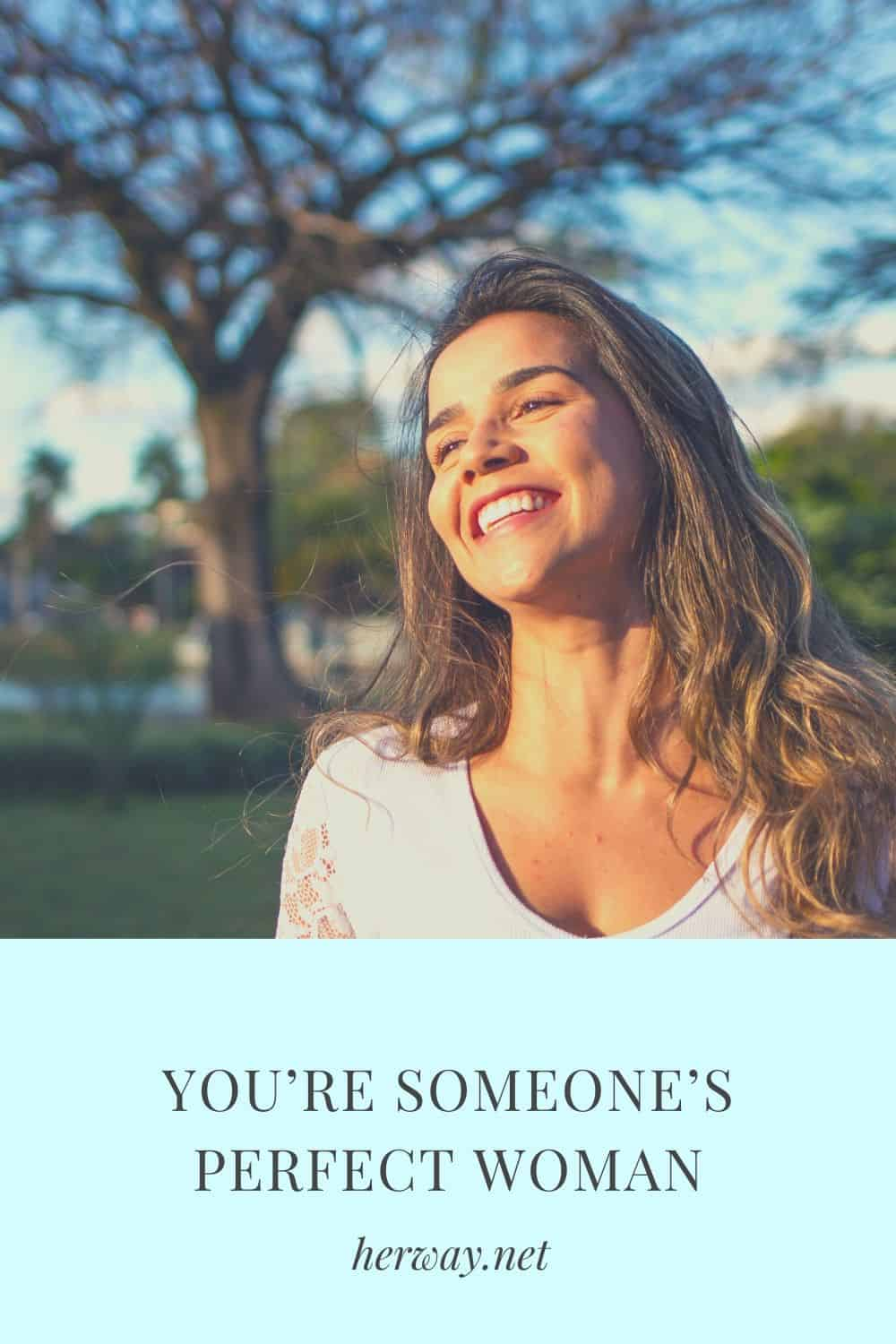 YOU'RE SOMEONE'S PERFECT WOMAN