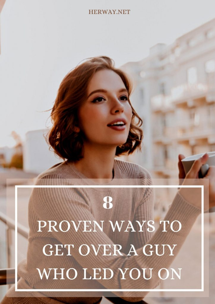 8 Proven Ways To Get Over A Guy Who Led You On