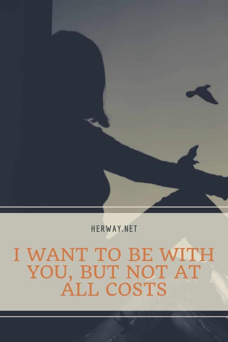 I WANT TO BE WITH YOU, BUT NOT AT ALL COSTS