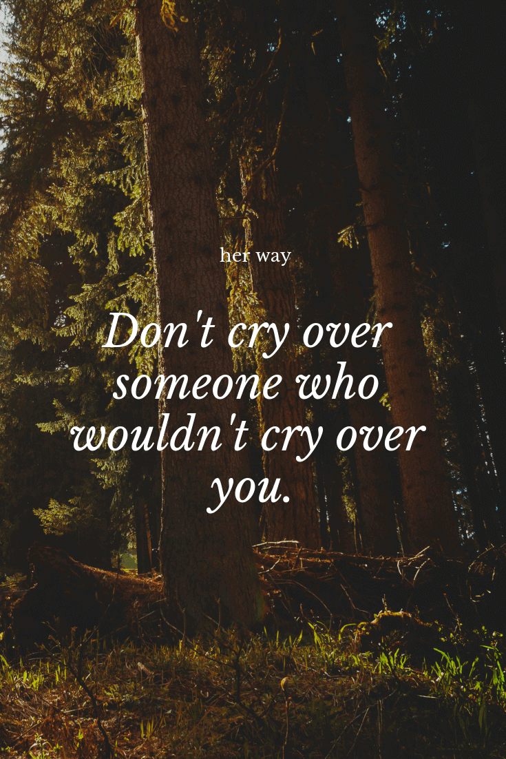"""""""Don't cry over someone who wouldn't cry over you."""" ~ Lauren Conrad"""