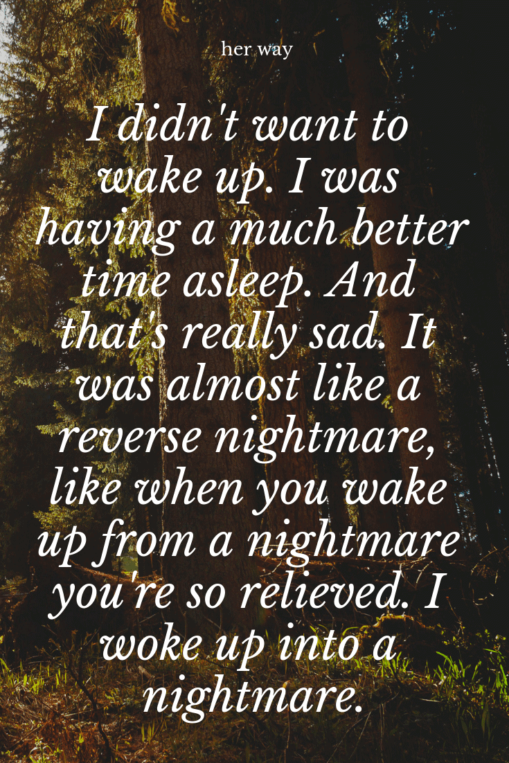 """""""I didn't want to wake up I was having a much better time asleep Ned Vizzini"""