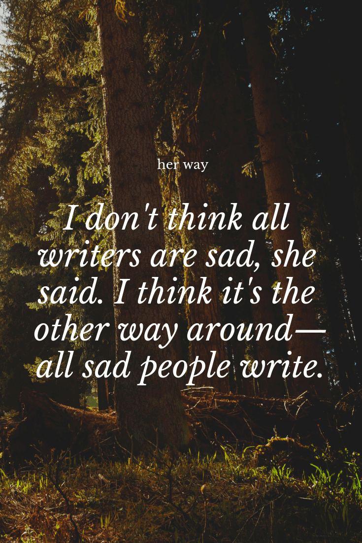 """""""I don't think all writers are sad, she said. I think it's the other way around—all sad people write."""" ~ Lang Leav"""