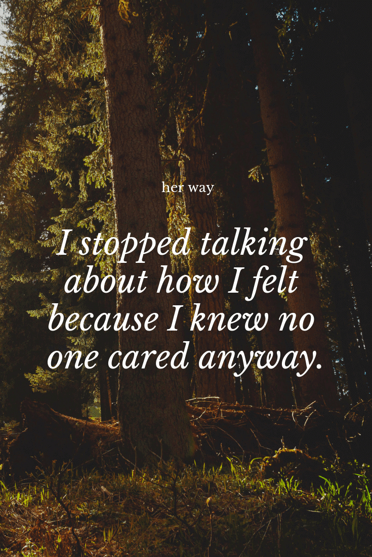"""""""I stopped talking about how I felt because I knew no one cared anyway."""" ~ QuotesnHumor"""