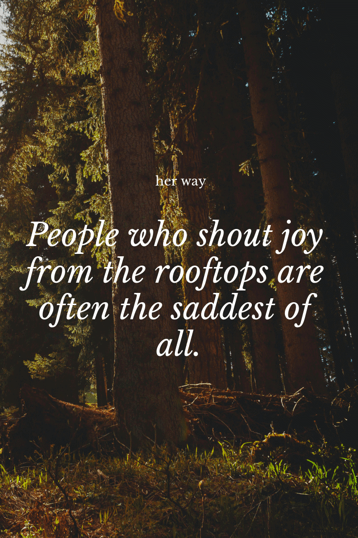 """""""People who shout joy from the rooftops are often the saddest of all."""" ~ Milan Kundera"""