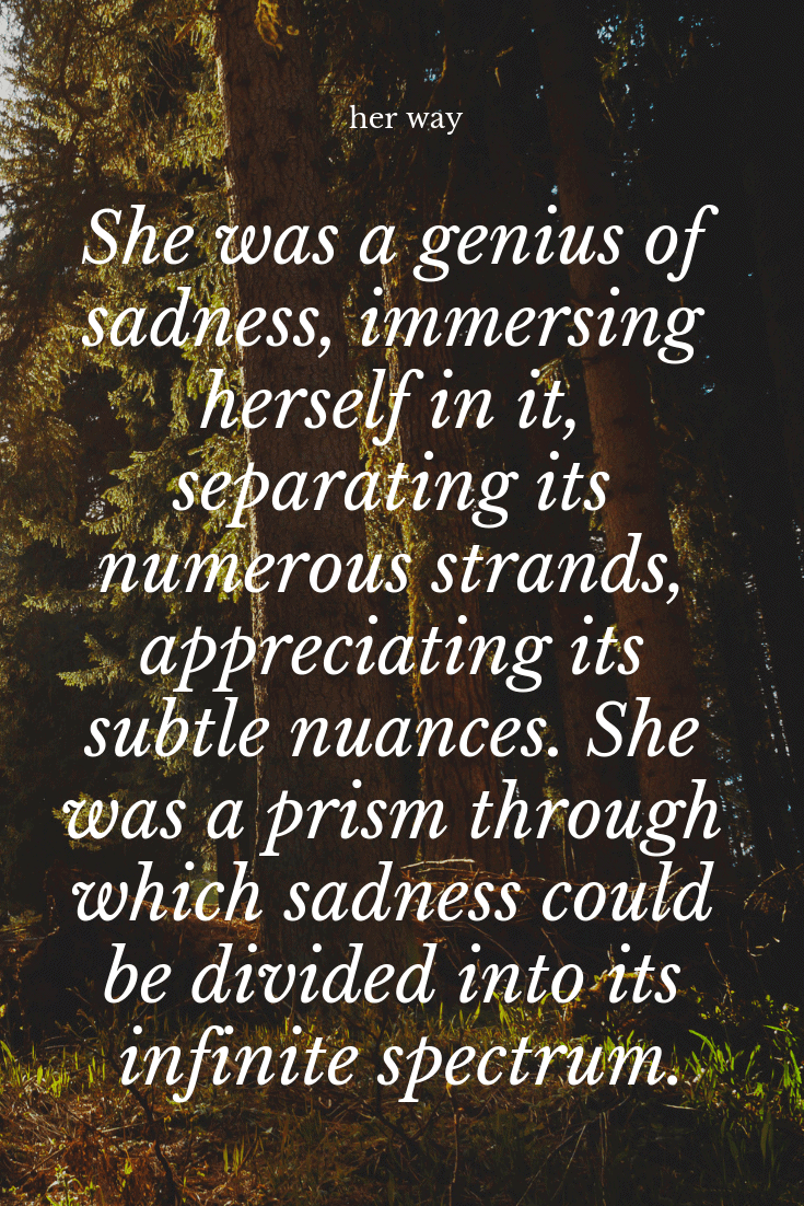 """.""""She was a genius of sadness, immersing herself in it, separating its numerous strands..."""" ~ Jonathan Safran Foer"""