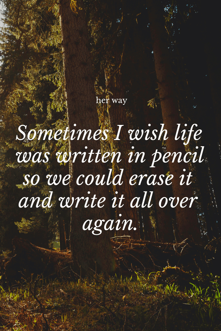 """""""Sometimes I wish life was written in pencil so we could erase it and write it all over again."""" ~ Thisuri Wanniarachchi"""