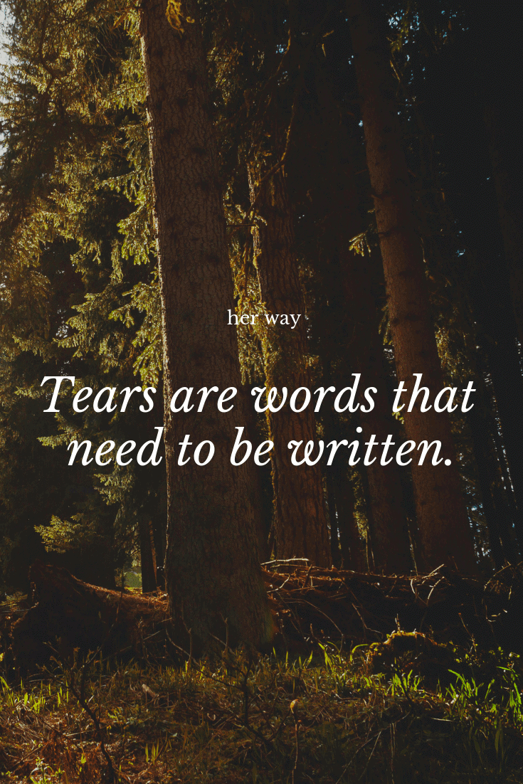 """""""Tears are words that need to be written."""" ~ Paulo Coelho"""