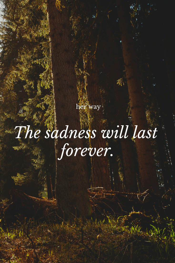 """""""The sadness will last forever."""" ~ Vincent van Gogh"""