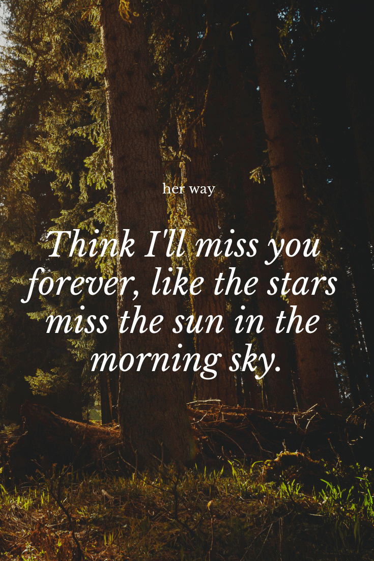 """""""Think I'll miss you forever, like the stars miss the sun in the morning sky."""" ~ Lana Del Rey"""