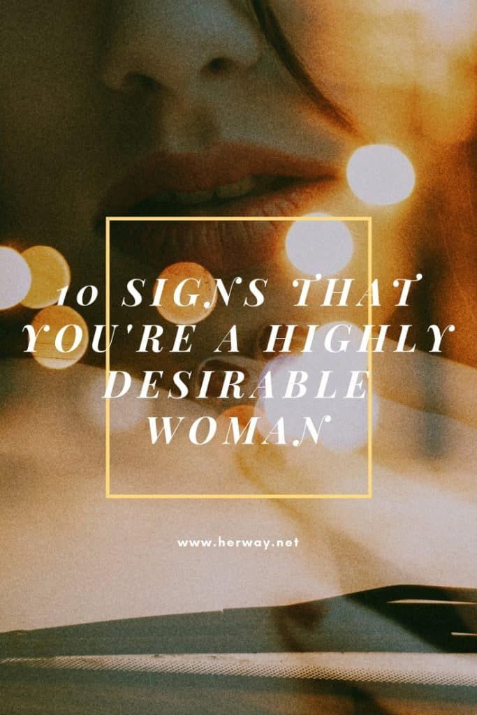 10 Signs That You're A Highly Desirable Woman