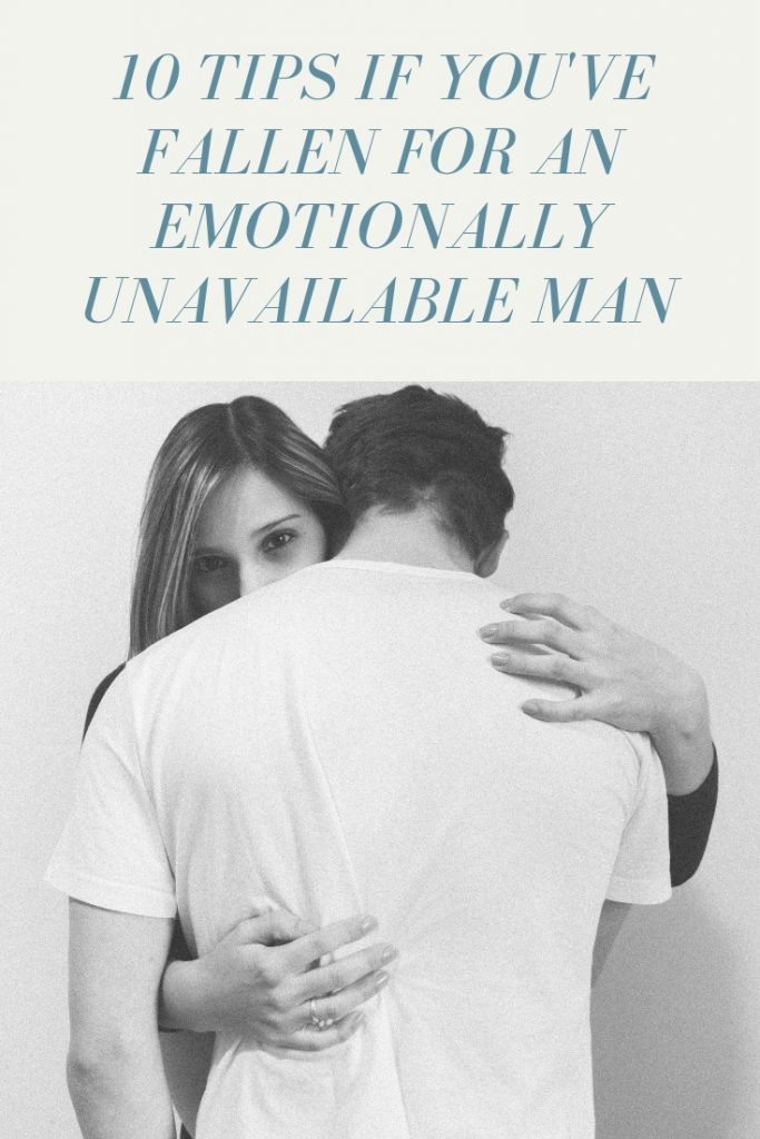 10 Tips If You've Fallen For An Emotionally Unavailable Man
