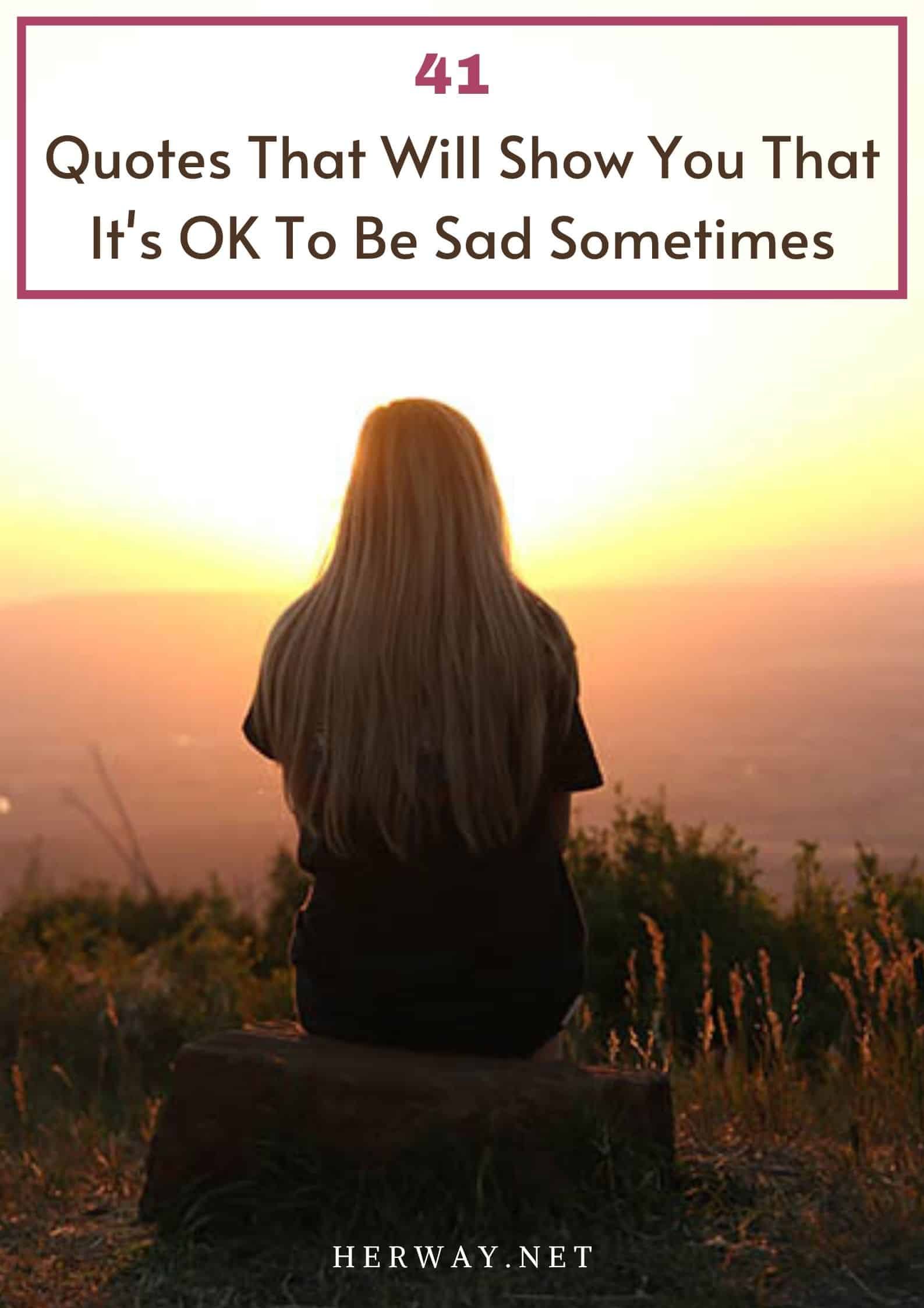 41 Quotes That Will Show You That It's OK To Be Sad Sometimes