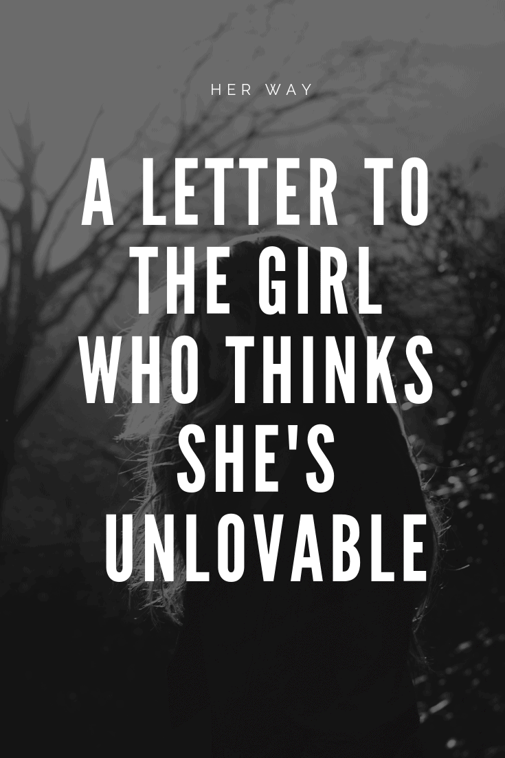A Letter To The Girl Who Thinks She's Unlovable