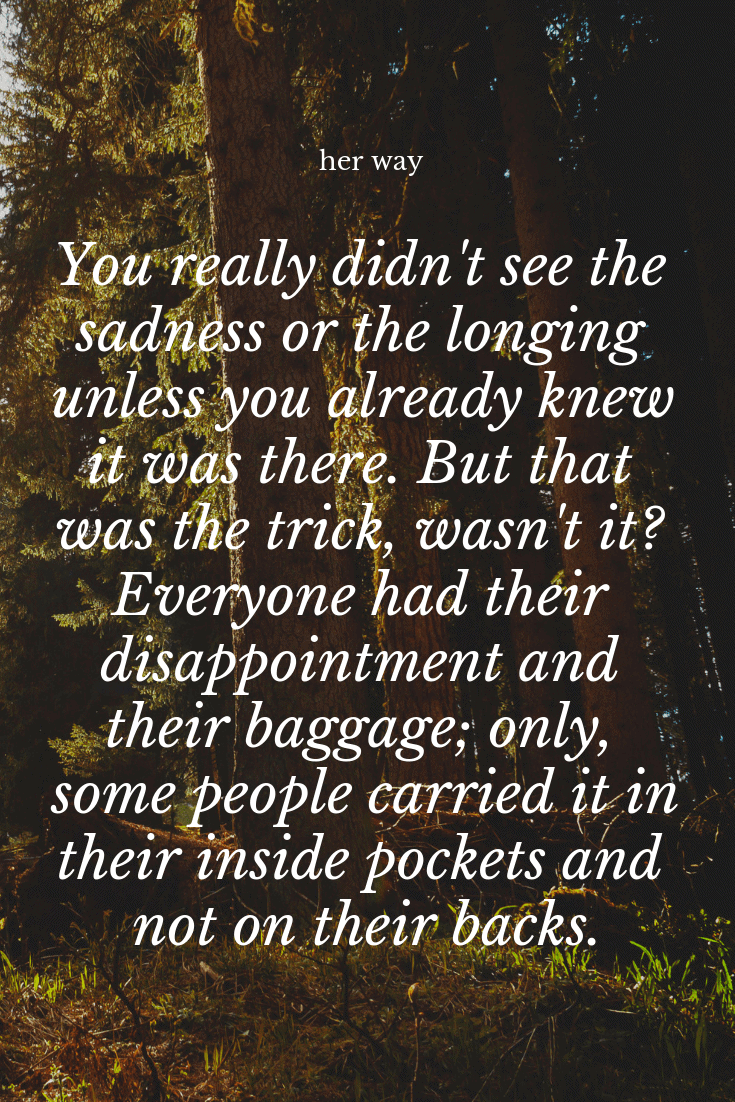 """Everyone had their disappointment and their baggage; only, some people carried it in their inside pockets and not on their backs."""" ~ Maggie Stiefvater"""