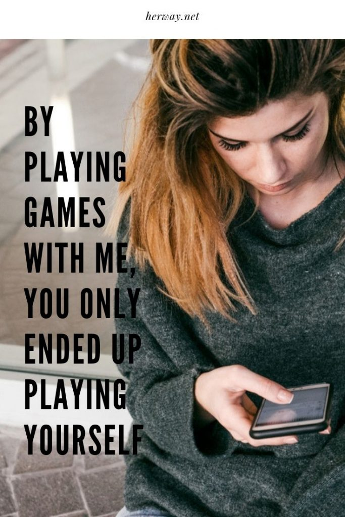 By Playing Games With Me, You Only Ended Up Playing Yourself