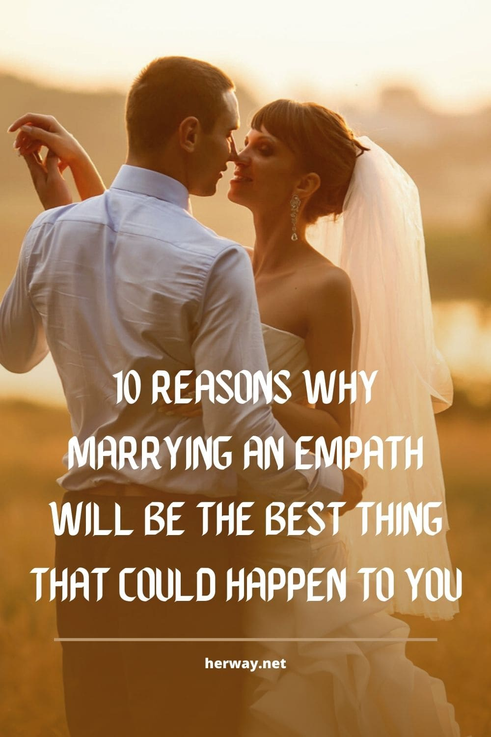 10 Reasons Why Marrying An Empath Will Be The Best Thing That Could Happen To You