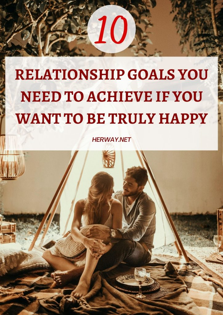 10 Relationship Goals You Need To Achieve If You Want To Be Truly Happy