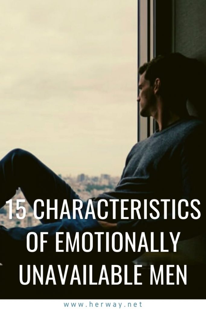 15 Characteristics Of Emotionally Unavailable Men