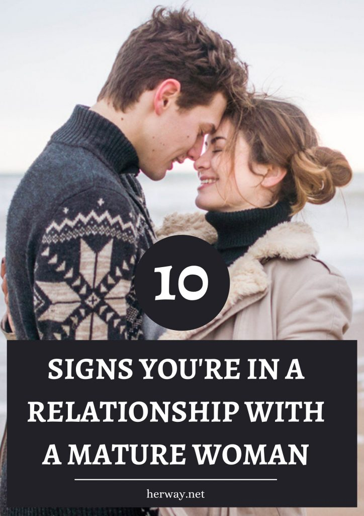 10 Signs You're In A Relationship With A Mature Woman