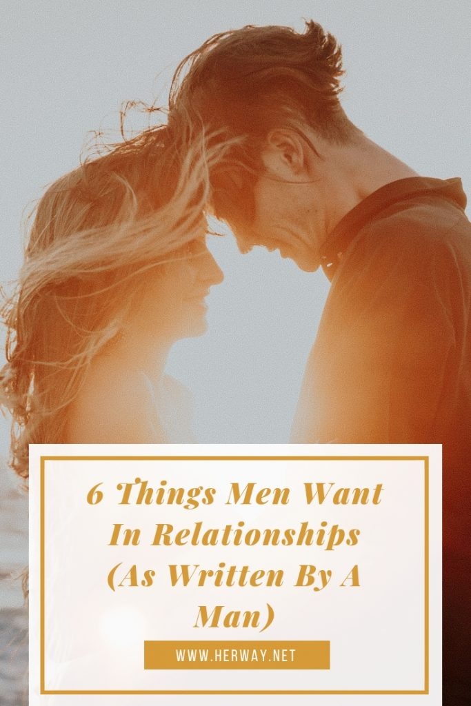 6 Things Men Want In Relationships (As Written By A Man)