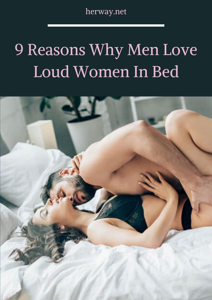 9 Reasons Why Men Love Loud Women In Bed