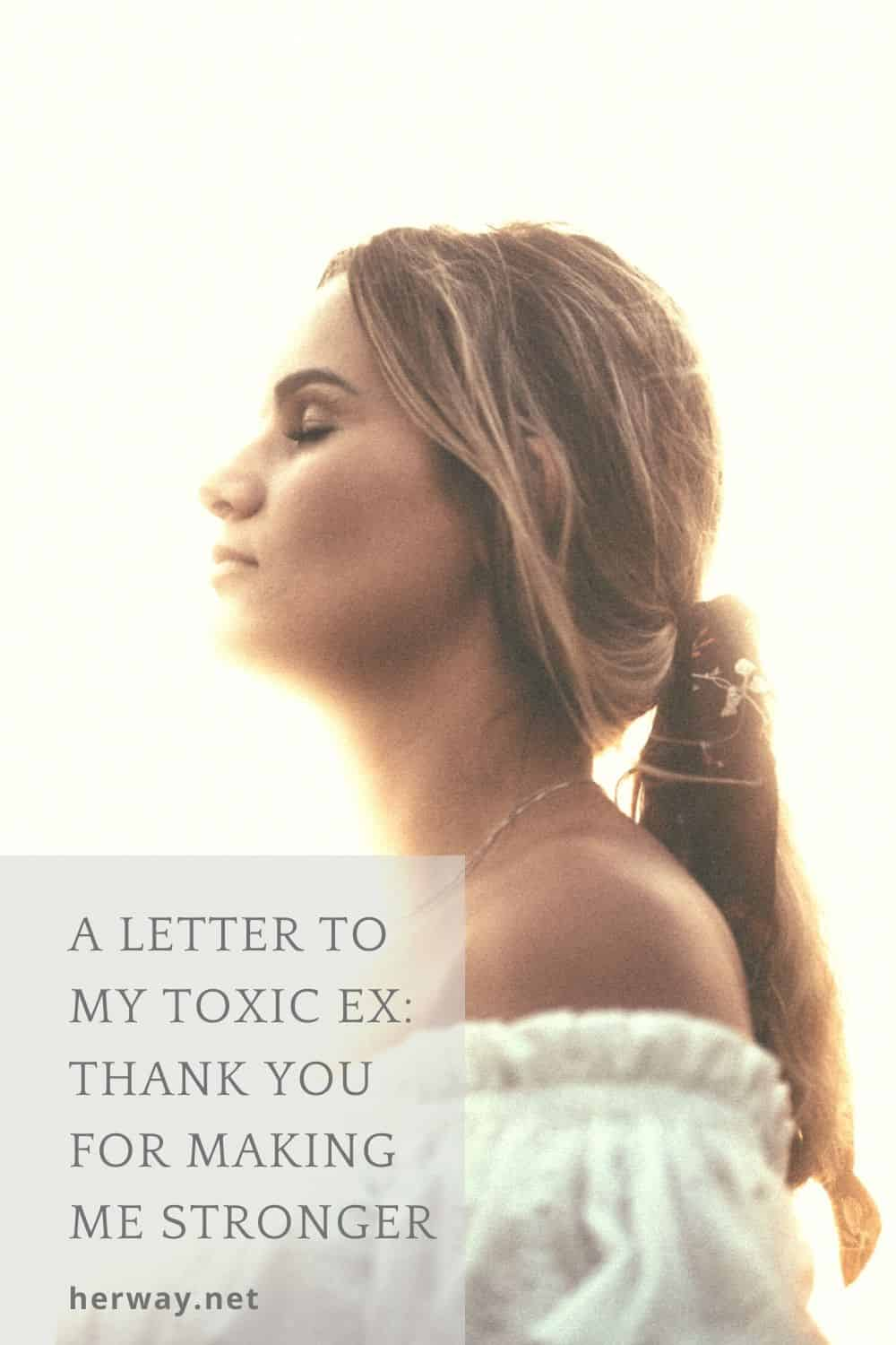 A LETTER TO MY TOXIC EX THANK YOU FOR MAKING ME STRONGER