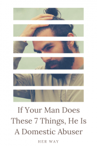 If Your Man Does These 7 Things, He Is A Domestic Abuser