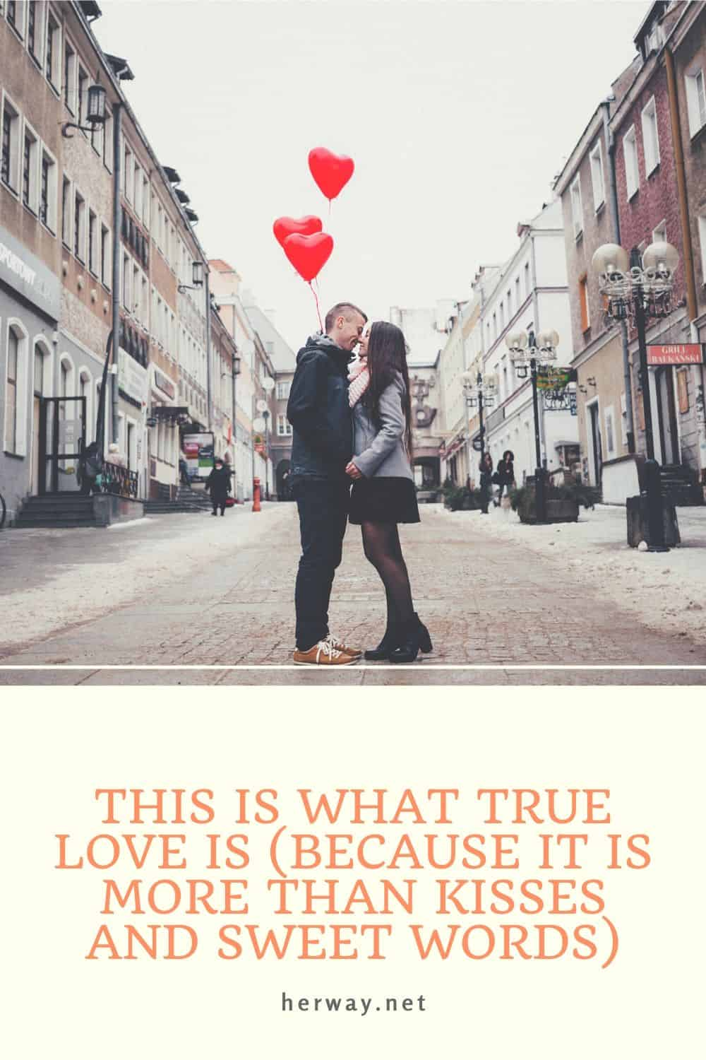 THIS IS WHAT TRUE LOVE IS (BECAUSE IT IS MORE THAN KISSES AND SWEET WORDS)