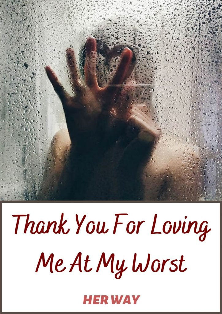 Thank You For Loving Me At My Worst