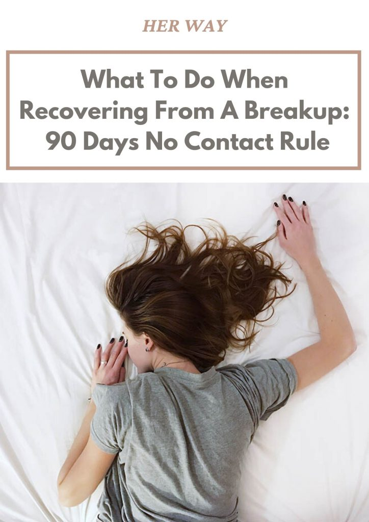 What To Do When Recovering From A Breakup: 90 Days No Contact Rule