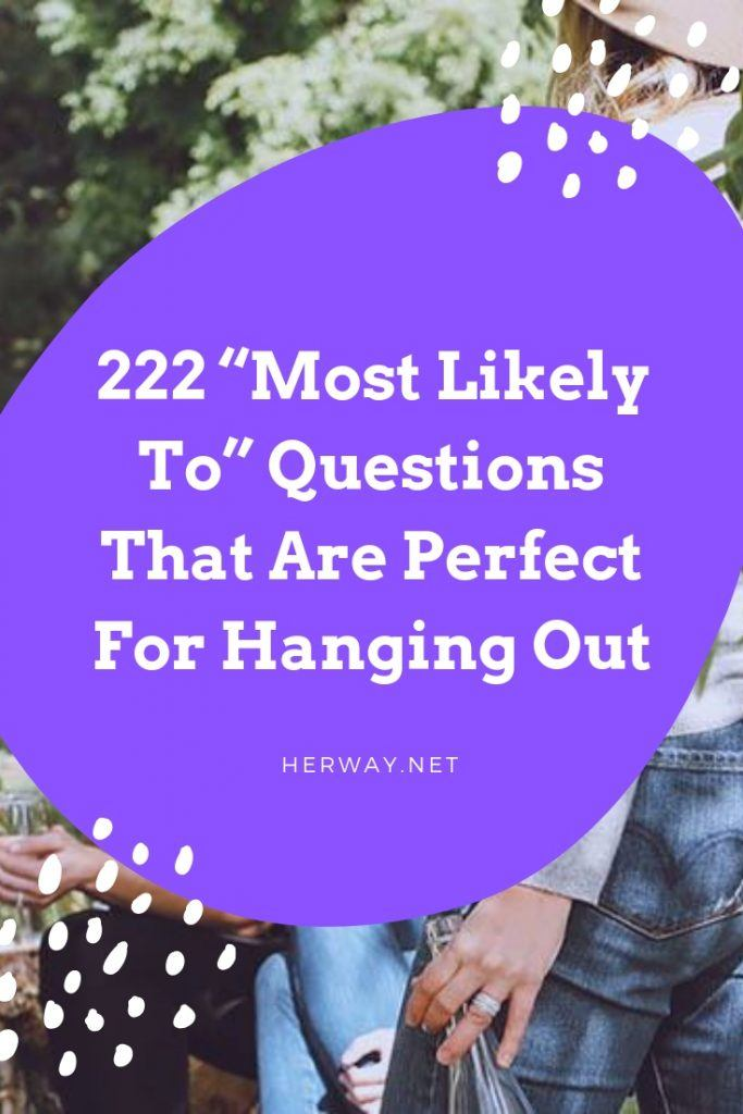 "222 ""Most Likely To"" Questions That Are Perfect For Hanging Out"