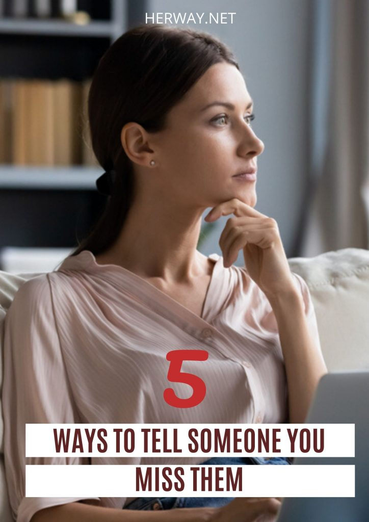 5 Ways To Tell Someone You Miss Them